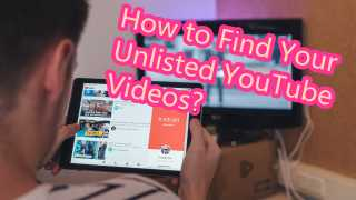 How to Find Your Unlisted Videos on YouTube