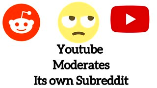 Youtube Moderates its own Subreddit